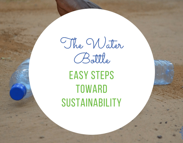 The Easiest Step Towards Sustainability – The Water Bottle