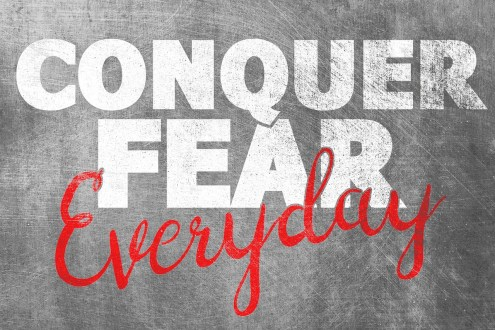 conquer fear everyday