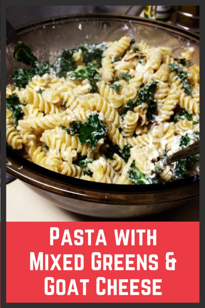 Easy Pasta with Mixed Greens and Goat Cheese pinterest image