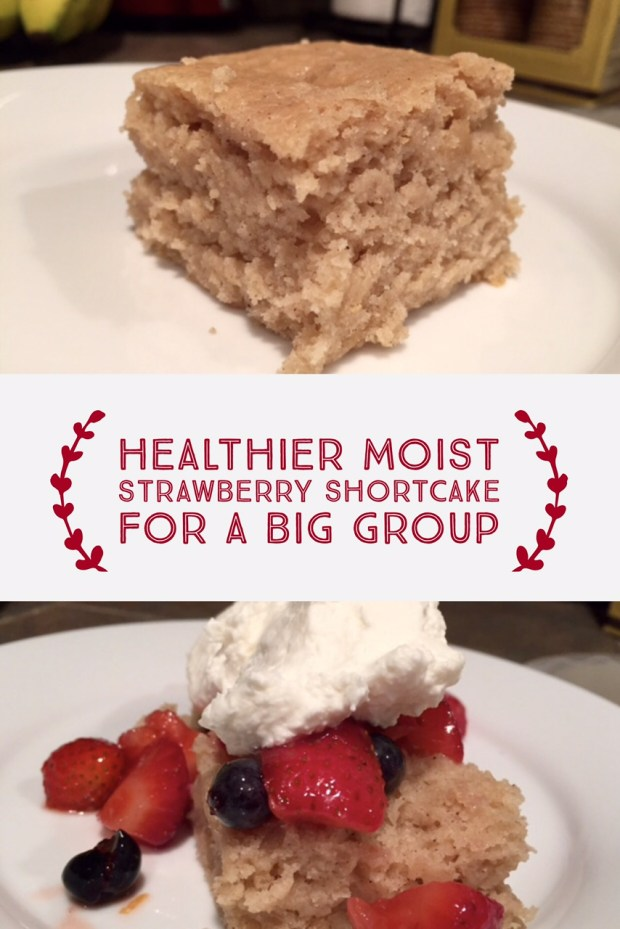 A healthier take on easy, super moist strawberry shortcake for a big group gathering, can be made ahead