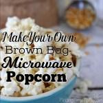 Make Your Own Brown Bag Microwave Popcorn