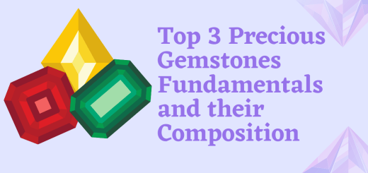 Top 3 Precious Gemstones Fundamentals and their Composition