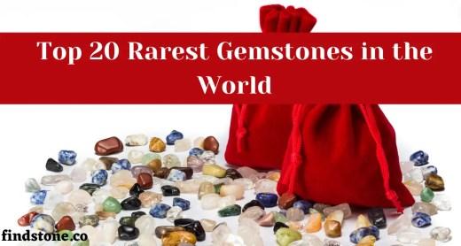 Top 20 Rarest Gemstones in the World