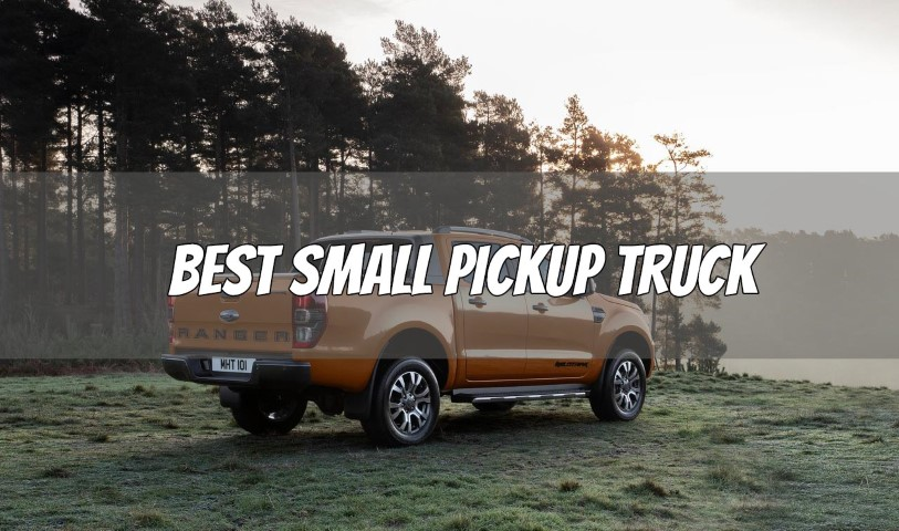 Best Small Pickup Truck in America