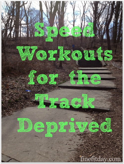Speed Workouts for the Track Deprived - Fine Fit Day