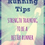 Running Tips – Strength Training to be a Better Runner