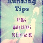 Running Tips – Using Walk Breaks to Run Faster