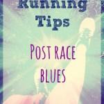 Running Tips: Post Race Blues