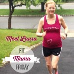 Fit Mama Friday – Meet Laura