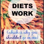 Diets Work – So Don't Go On One
