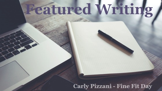Carly Pizzani - Fine Fit Day. Featured Writing