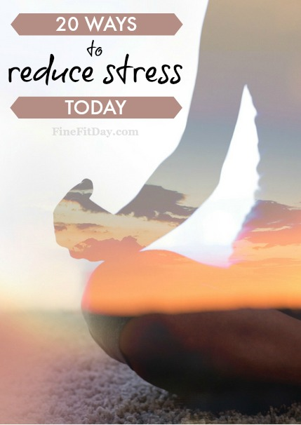 20 Ways to reduce stress in your life and feel better today
