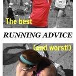 Run It - The best (and worst!) running advice. 6 running coaches and bloggers share the best and worst advice for racing and running they've heard.