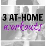 3 Awesome At-Home Workouts - Beginner, Intermediate and Advanced options for when you want to work out, but you're stuck at home!