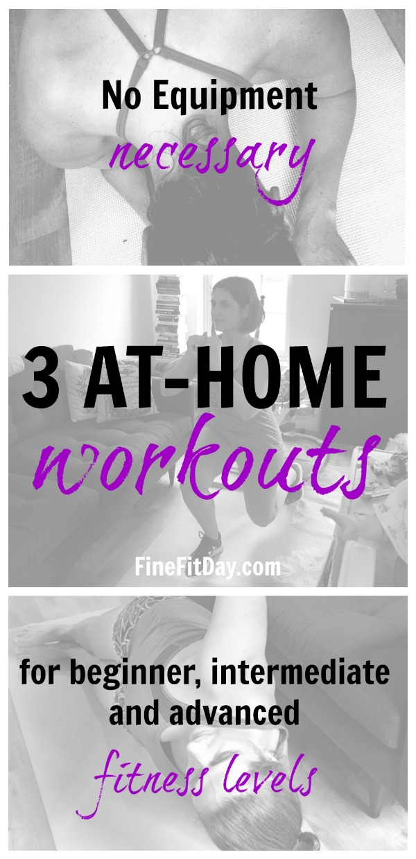 3 Awesome At Home Workouts - Beginner, Intermediate and Advanced options for when you want to work out, but you're stuck at home!