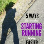5 Ways You Can Make Starting Running Easier