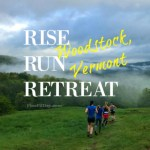 Rise Run Retreat 2018 in Woodstock Vermont - Here's what it's like when you gather a group of women runners for a running getaway in gorgeous Vermont!