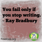 You fail if only you stop writing - Ray Bradbury