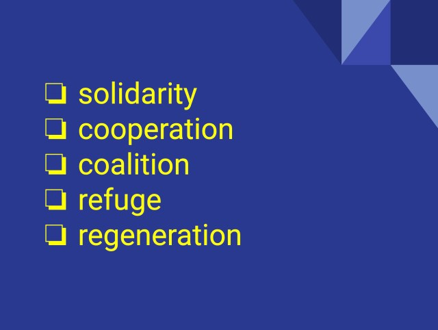 A checklist of five words: solidarity, cooperation, coalition, refuge, regeneration