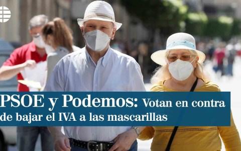 ¿Noticia o sensacionalismo? ¿Propuesta o propaganda?: El Congreso pide bajar el IVA de las mascarillas al 4% con el voto en contra del PSOE y de Unidas Podemos