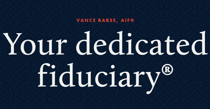 Your dedicated fiduciary, Vance Barse, AIF