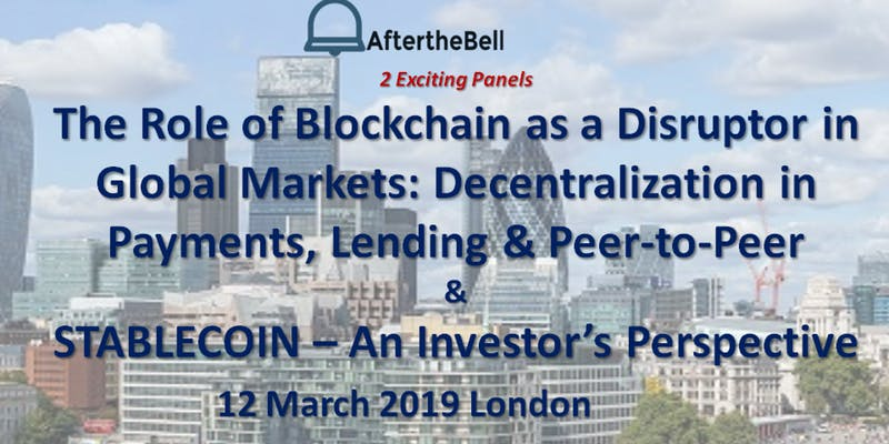 Fintech Events Conferences London 2019 - After the Bell: 2 Panels: Blockchain as the Foundation of Finance & Stablecoin – An Investor's Perspective