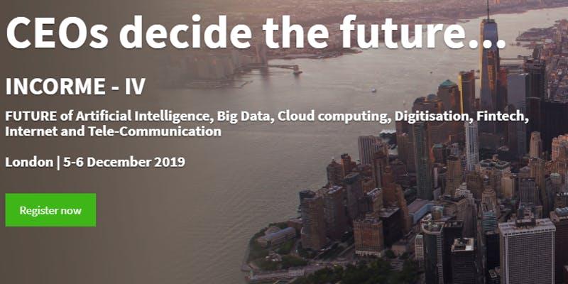 Fintech Events Conferences London 2019 - INCORME – IV Conference