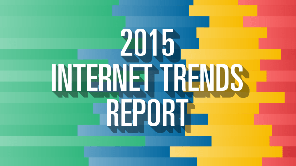The Mary Meeker Internet Trends 2015 Report