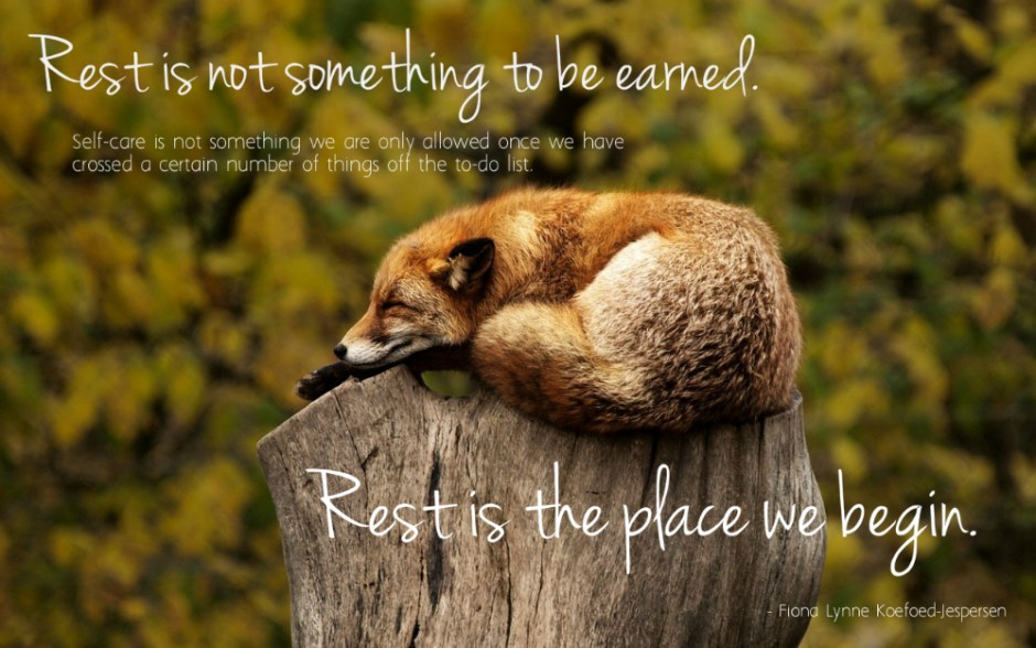 rest is not something to be earned. Self-care is not something we're only allowed once we have crossed a certain number of things off the to-do list. Rest is the place we begin. - Fiona Lynne Koefoed-Jespersen