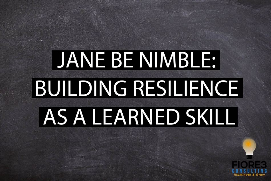 Jane be nimble: Resilience as a learned skill