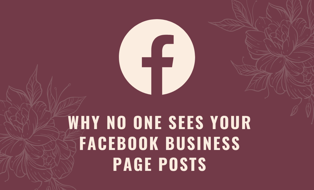 Why No One Sees your Facebook Business Page Posts