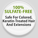 100% sulfate free safe for colored, keratin-treated hair and extensions
