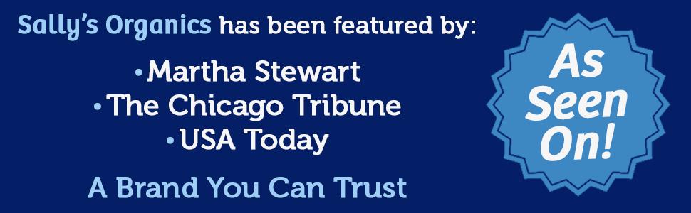 As seen on Martha Stewart, The Chicago Tribune, USA Today - Sally's Organics A Brand You Trust