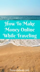 How To Make Money Online While Traveling - Fire and A Beer