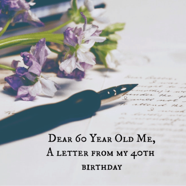 Letter to my 60 year old self. A letter from ME.