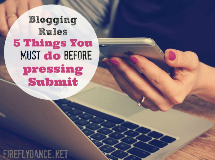 Blogging Rules - 5 Things You Must Do Before You Press Sumbit on Your Blog