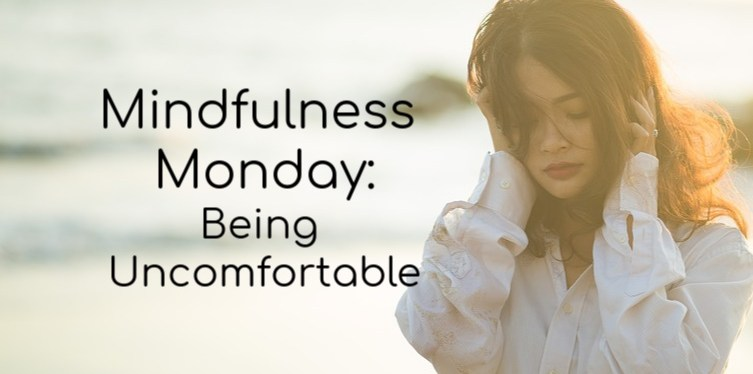 Mindful Monday:Being Uncomfortable