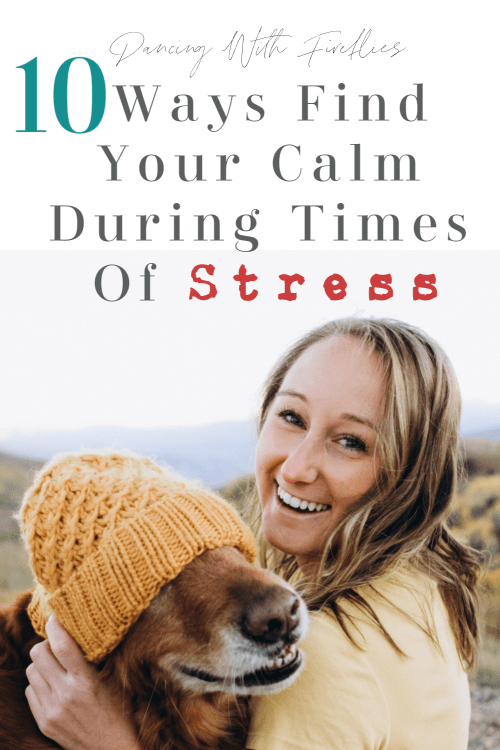 10 ways to find your calm during times of stress