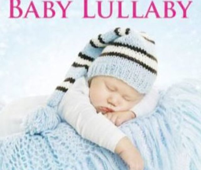 Baby Lullaby Relaxing Baby Lullabies And Sleep Aid For Babies