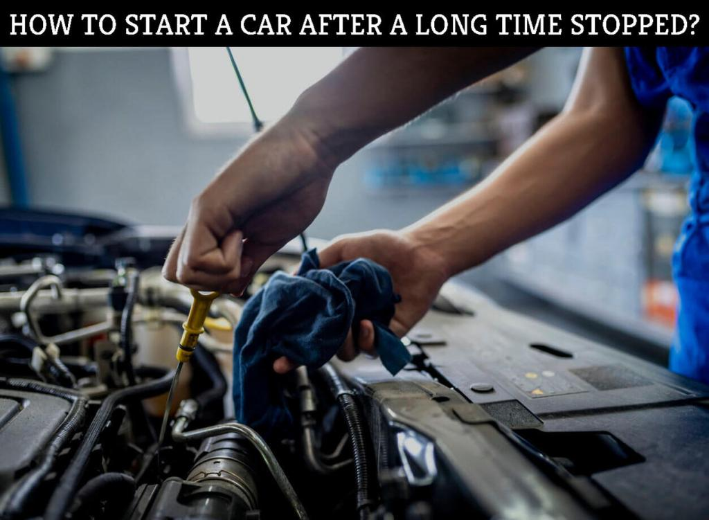 HOW TO START A CAR AFTER A LONG TIME STOPPED