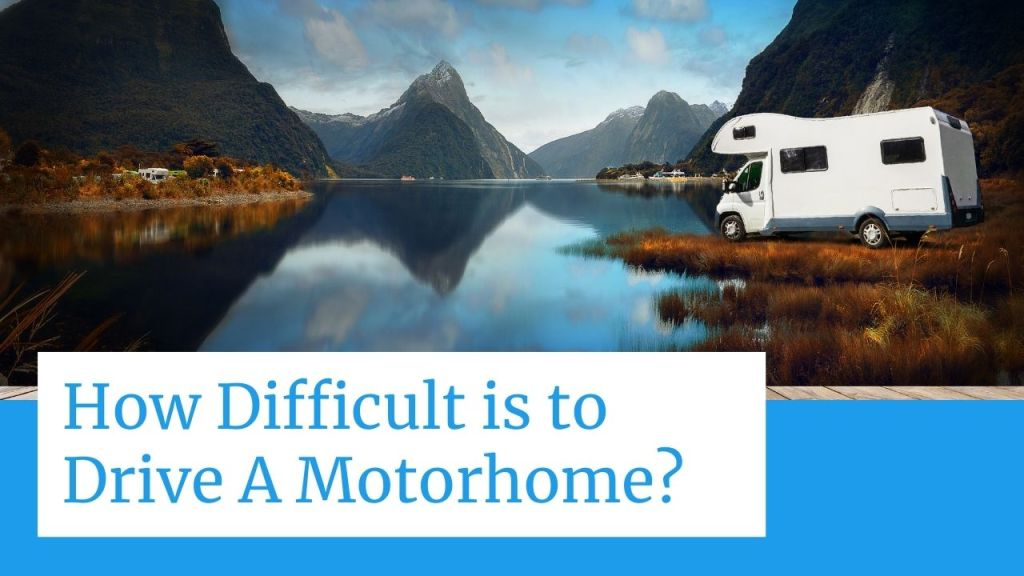 How Difficult is to Drive A Motorhome?