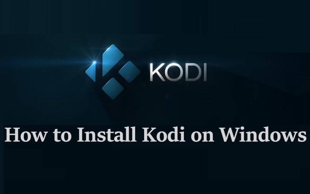 How to Install Kodi 18 Leia on Windows [Updated 2020]