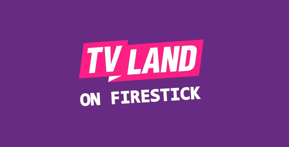 How to Install & Watch TV Land on Firestick Without Cable