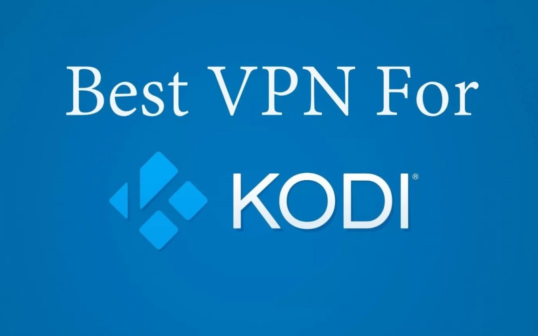 Best VPN for Kodi | Specs, Comparison & Price