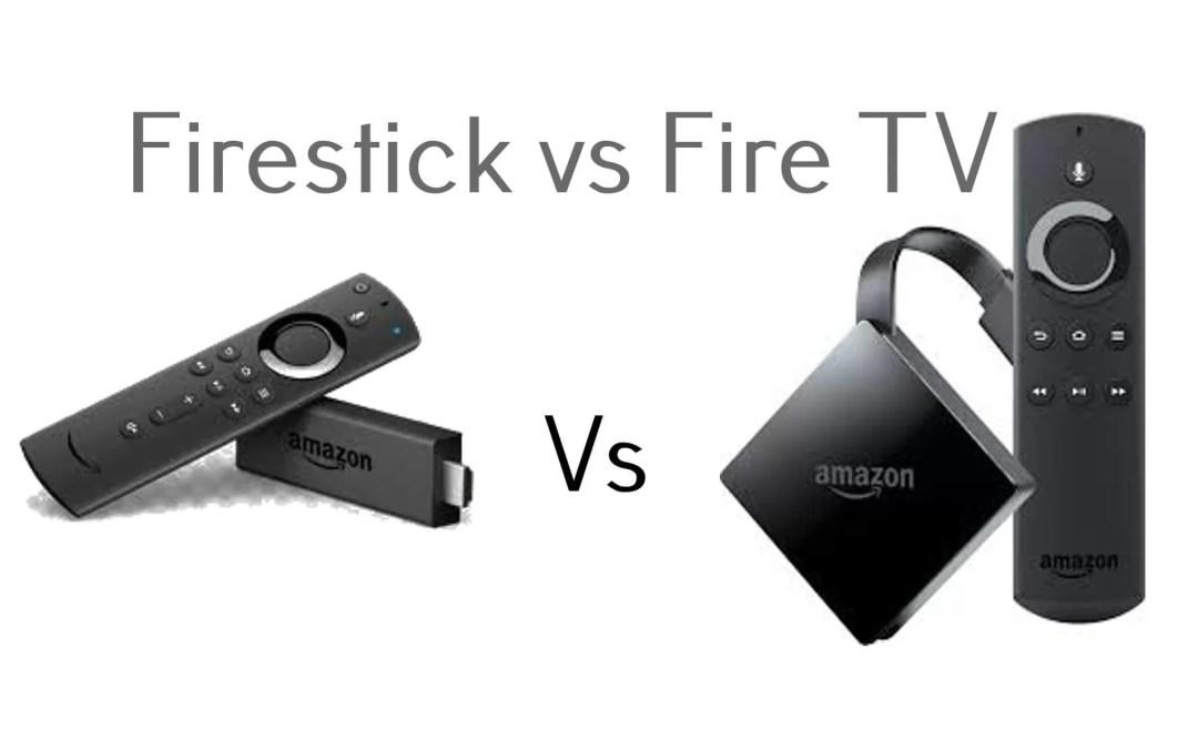 Amazon Firestick Vs Fire TV Comparison [2020]