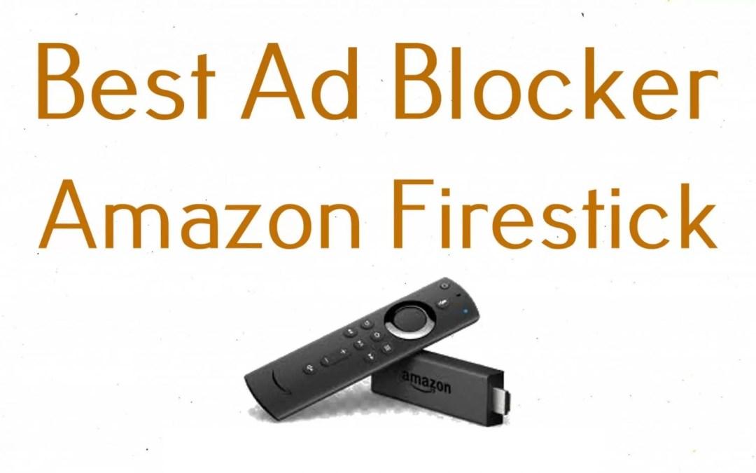 Best Ad Blockers for Amazon Firestick [2020]