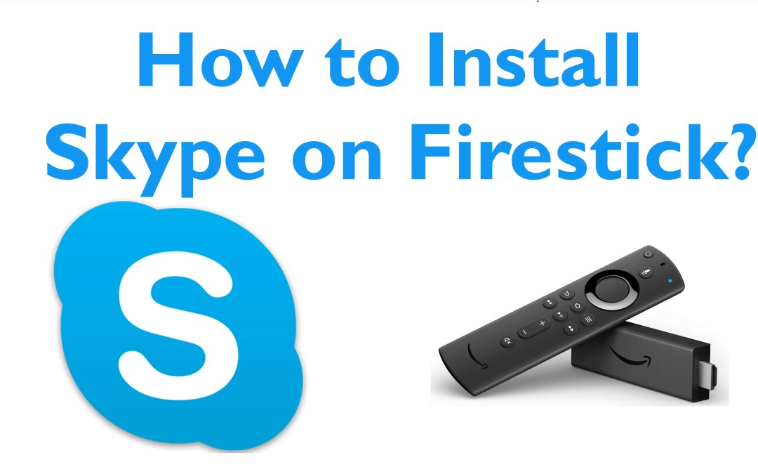 How to Install Skype on Firestick / Fire TV?