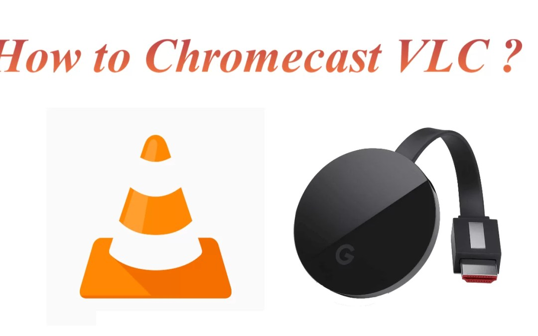 How to Chromecast VLC Media Player from Android, iOS & Windows PC