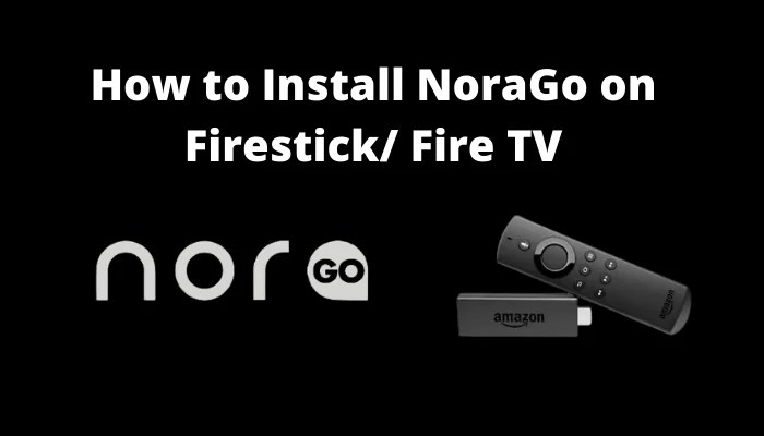 How to Install NoraGo on Firestick / Fire TV [2021]
