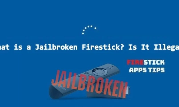 What is a Jailbroken FireStick? Is it illegal?